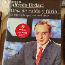 Libros de segunda mano: DÍAS DE RUIDO Y FURIA. LA TELEVISIÓN QUE ME TOCÓ VIVIR. ALFREDO URDACI. Lote 278834378