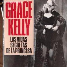 Libros de segunda mano: GRACE KELLY - LAS VIDAS SECRETAS DE LA PRINCESA -- JAMES SPADA -- EDICIONES B. Lote 278837223