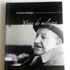 Libros de segunda mano: VIVIR DE MILAGRO - VIDA, AMBIENTE Y AMISTADES DE SEBASTIAN MIRANDA - IGNACIO GRACIA NORIEGA. Lote 278841868