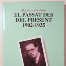 Libros de segunda mano: SERRAHIMA, MAURICI - EL PASSAT DES DEL PRESENT 1902-1935 - BARCELONA 2008. Lote 282877843