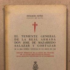 Libros de segunda mano: EL TENIENTE GENERAL DE LA REAL ARMADA D. JOSÉ DE MAZARREDO SALAZAR Y CORTÁZAR. INDALECIO NUÑEZ. 1945. Lote 283235933