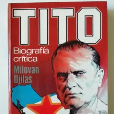 Libros de segunda mano: TITO. BIOGRAFÍA CRÍTICA - MILOVAN DJILAS - ED. PLAZA & JANÉS 1982. Lote 288376373