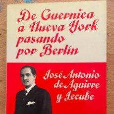Livros em segunda mão: JOSE ANTONIO DE AGUIRRE Y LECUBE, DE GUERNICA A NUEVA YORK PASANDO POR BERLIN. Lote 288470168