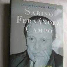 Libros de segunda mano: SABINO FERNÁNDEZ CAMPO. UN HOMBRE DE ESTADO. JAVIER FERNÁNDEZ LÓPEZ. Lote 288564053