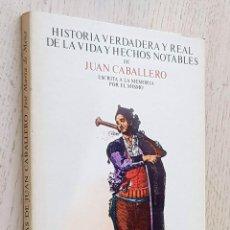 Libros de segunda mano: HISTORIA VERDADERA Y REAL DE LA VIDA Y HECHOS NOTABLES DE JUAN CABALLERO. ESCRITA A LA MEMORIA POR E. Lote 288595258