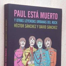 Libros de segunda mano: PAUL ESTÁ MUERTO Y OTRAS LEYENDAS URBANAS DEL ROCK - SÁNCHEZ, HÉCTOR - SÁNCHEZ, DAVID. Lote 288595878