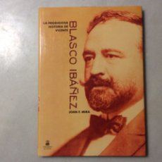 Libros de segunda mano: LA PRODIGIOSA HISTORIA DE VICENTE BLASCO IBAÑEZ. JOAN F. MIRA. Lote 288904513