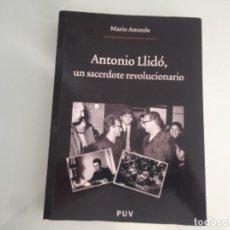 Libros de segunda mano: ANTONIO LLIDÓ UN SACERDOTE REVOLUCIONARIO. MARIO AMORÓS. Lote 288930738