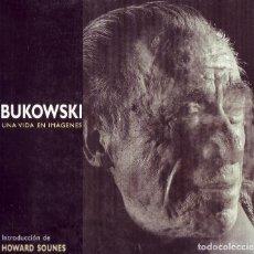 Libros de segunda mano: BUKOWSKI UNA VIDA EN IMAGENES. HOWARD SOUNES. INTRODUCCIÓN DE HOWARD SOUNES.SALAMANDRA. BARNA,1991.. Lote 289210893