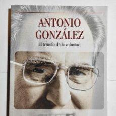 Libros de segunda mano: HERRERA ARTEAGA, DÍAZ TORRES. ANTONIO GONZÁLEZ, EL TRIUNFO DE LA VOLUNTAD. 2017. CANARIAS.. Lote 289674713