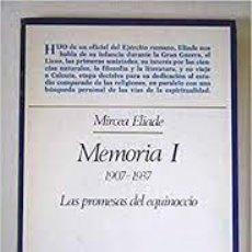 Libros de segunda mano: MEMORIA I 1907-1937 MIRCEA ELIADE LAS PROMESAS DEL EQUINOCCIO. Lote 289680353