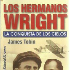 Libros de segunda mano: JAMES TOBIN-LOS HERMANOS WRIGHT.LA CONQUISTA DE LOS CIELOS.EL ATENEO.2003.. Lote 289694303