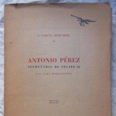 Livres d'occasion: ANTONIO PEREZ, SECRETARIO DE FELIPE II. UNA VIDA BORRASCOSA. 1944 J. GARCIA MERCADAL. Lote 289715678