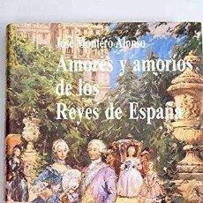 Libros de segunda mano: AMORES Y AMORÍOS DE LOS REYES DE ESPAÑA. JOSÉ MONTERO ALONSO. Lote 289764933