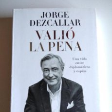 Livros em segunda mão: VALIÓ LA PENA. UNA VIDA ENTRE DIPLOMÁTICOS Y ESPÍAS. DEZCALLAR, JORGE. Lote 293494523