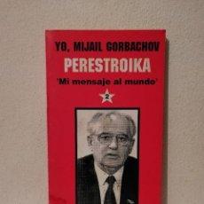 Libros de segunda mano: LIBRO - PERESTROIKA MI MENSAJE AL MUNDO - BIOGRAFIA - YO MIJAIL GORBACHOV. Lote 293690543