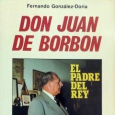 Libros de segunda mano: DON JUAN DE BORBÓN : EL PADRE DEL REY / FERNANDO GONZÁLEZ-DORIA. EDITORIAL MIRASIERRA, 1976.. Lote 295522438