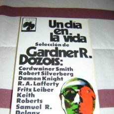 Libros de segunda mano: UN DIA EN LA VIDA - GARDNER R DOZOIS ( ROBERT SILVERBERG , FRITZ LEIBER ,KEITH ROBERTS , S DELANY..). Lote 27474997