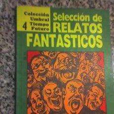 Libros de segunda mano: SELECCION DE RELATOS FANTASTICOS 4 - COLECCIÓN UMBRAL TIEMPO FUTURO - ARGENTINA - 1983. Lote 18766203
