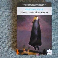 Libros de segunda mano: MUERTO HASTA EL ANOCHECER ( POR CHARLAINE HARRIS ) ROMANTICA FACTORIA DE IDEAS ¡BUEN ESTADO!. Lote 21564599