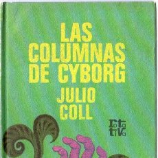 Libros de segunda mano: LAS COLUMNAS DE CYBORG. JULIO COLL. ROTATIVA. EDIT PLAZA & JANES. 18 X 10,5 CM. 154 PAGINAS.. Lote 20448348