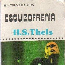 Libros de segunda mano: ESQUIZOFRENIA. H. S. THELS. EXTRA FICCION. 17 X 11 CM. 192 PAGINAS.. Lote 20775629