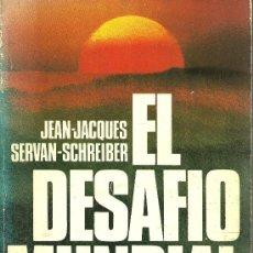Libros de segunda mano: EL DESAFIO MUNDIAL - JEAN-JACQUES SERVAN-SCHREIBER - 1981. Lote 21108369