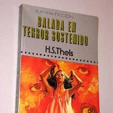 Libros de segunda mano: BALADA EN TERROR SOSTENIDO. H. S. THELS. EXTRA FICCIÓN Nº 12. PRODUCCIONES EDITORIALES 1976. ENRICH.. Lote 24327276