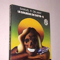 Libros de segunda mano: LA BALADA DE BETA-2. SAMUEL R. DELANY. SUPER FICCIÓN Nº 14. MARTÍNEZ ROCA 1986.. Lote 26427796