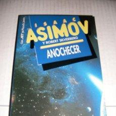 Libros de segunda mano: ISAAC ASIMOV - ROBERT SILVERBERG - ANOCHECER. Lote 24711234