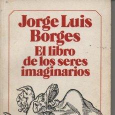 Libros de segunda mano: EL LIBRO DE LOS SERES IMAGINARIOS , JORGE LUIS BORGES .. Lote 102388914