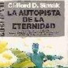 Libros de segunda mano: LA AUTOPISTA DE LA ETERNIDAD CLIFFORD D SIMAK GASTOS DE ENVIO GRATIS. Lote 25099083