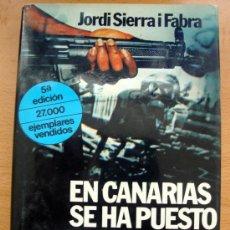 Libros de segunda mano: LIBRO DE JORDI SIERRA I FABRA, EN CANARIAS SE HA PUESTO EL SOL - 1983 PLANETA. Lote 27826677