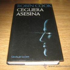 Libros de segunda mano: CEGUERA ASESINA ROBIN COOK CIRCULO DE LECTORES TAPA DURA. Lote 28690159