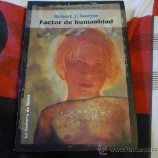 Libros de segunda mano: FACTOR DE HUMANIDAD ( POR ROBERT J. SAWYER ) ¡MUY BUEN ESTADO! CIENCIA FICCION LA FACTORIA DE IDEAS. Lote 28835986