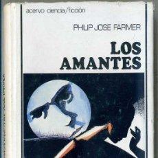 Libros de segunda mano: ACERVO CIENCIA FICCIÓN - PHILIP J. FARMER : LOS AMANTES (1975). Lote 28901092