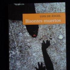 Libros de segunda mano: BISONTES MUERTOS. LUIS DE ANGEL. ED. MONTESINOS. 2002 108 PAG. Lote 29884701