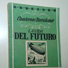 Libros de segunda mano: LA VIDA DEL FUTURO. CUADERNOS MERIDIANO Nº 2. EDITORIAL SASO, 1946. ANTICIPACIÓN, ZEPPELIN. +++. Lote 31195455
