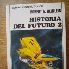 Libros de segunda mano: HISTORIA DEL FUTURO 2. ROBERT A. HEINLEIN. ACERVO CIENCIA FICCIÓN. Lote 31526888