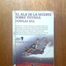 Libros de segunda mano: EL ALA DE LA MUERTE SOBRE VEYNAA , DOUGLAS HILL , ALTEA CIENCIA FICCION , 1985. Lote 32206520