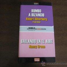 Libros de segunda mano: RUMBO A BIZANCIO - ROBERT SILVERBERG / BAILANDO EN EL AIRE - NANCY KRESS. Lote 32286494