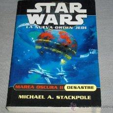 Libros de segunda mano: STAR WARS LA NUEVA ORDEN JEDI: MAREA OSCURA II DESASTRE. ALBERTO SANTOS ED. 2003.. Lote 34555772