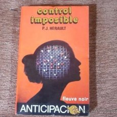 Libros de segunda mano: CONTROL IMPOSIBLE (POR P. J. PERAULT ) ¡! COLECCIÓN ANTICIPACIÓN CIENCIA FICCION. Lote 34677187