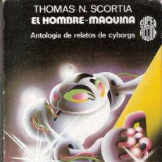 Libros de segunda mano: EL HOMBRE - MÁQUINA.RELATOS CYBORGS.THOMAS N.SCORTIA.MARTINEZ ROCA.1ª ED.1978.SUPER FICCIÓN Nº 32.. Lote 35411280