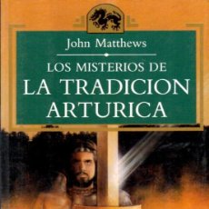 Libros de segunda mano: LOS MISTERIOS DE LA TRADICION ARTURICA (JOHN MATTHEWS). Lote 37320482