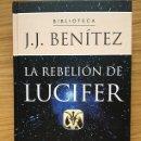 Libros de segunda mano: LA REBELIÓN DE LUCIFER DE J.J. BENÍTEZ - TAPA DURA. Lote 38313112