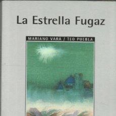 Libros de segunda mano: LA ESTRELLA FUGAZ. MARIANO VARA/TEO PUEBLA. EDICIONES AITANA. MADRID. 1995. Lote 38902732