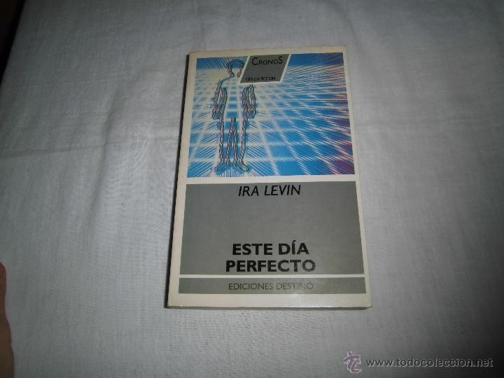 ESTE DIA PERFECTO IRA LEVIN EDICIONES DESTINO 1989.-1ª EDICION CRONOS CIENCIA FICCION (Libros de Segunda Mano (posteriores a 1936) - Literatura - Narrativa - Ciencia Ficción y Fantasía)