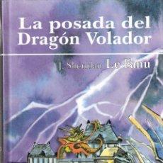 Libros de segunda mano: LA POSADA DEL DRAGON VOLADOR. J. SHERIDAN LE FANU. TAPA DURA. Lote 40851682