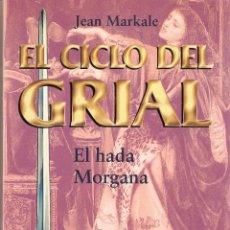 Libros de segunda mano: EL HADA MORGANA. EL CICLO DEL GRIAL. JEAN MARKALE. MARTINEZ ROCA. Lote 41255629